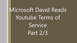 Microsoft David Reads Youtube Terms of Service 2/3