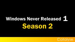 [SEASON 2] Windows Never Released 1