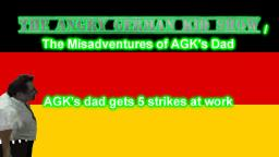 The Angry German Kid Show Episode 5: AGKs dad gets 5 strikes at work