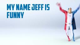FUNY AQUA FRESH COMMENT IF YOUR NAME IS JEFF