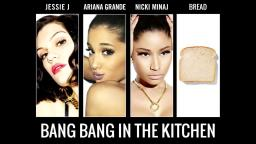 Bang Bang in the Kitchen - Jessie J, Nicki Minaj, Ariana Grande vs. I Am Bread