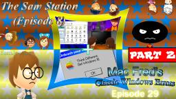 The Sam Station (Ep. 8) + Mac Freds Classic Windows Errors (Ep. 29) [PART 2]