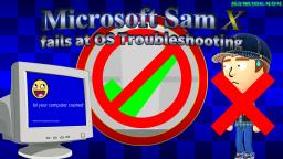 Microsoft Sam X fails at OS Troubleshooting