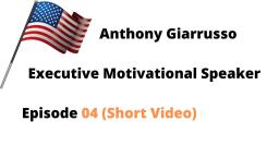 Anthony Giarrusso Executive Motivational Speaker Episode 04 (Short Video)