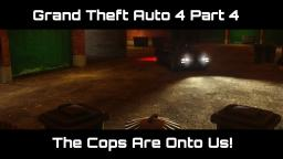 THE COPS ARE ONTO US! | Grand Theft Auto 4 Part 4