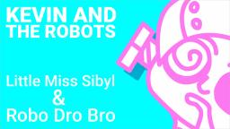 Kevin And The Robots - Little Miss Sibyl