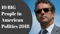 Top 10 BIGGEST People in American Politics 2018