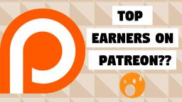 Who Makes The Most Money on Patreon?