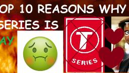 TOP 10 REASONS WHY T-SERIES IS GAY!!!