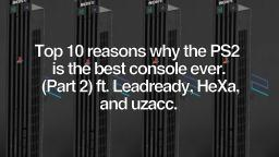 Top 10 reasons why the PS2 is the best console ever (Part 2) ft. AM, HeXa, and uzacc.