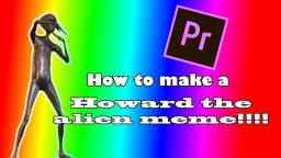 How to make a Howard the Alien Meme!!!!! (money longer alien)