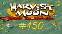 Harvest Moon Back To Nature Let s Play ★ 150 ★ Bin wieder zurück