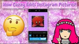 How Cazzy Edits Her Instagram Pictures? 🤔