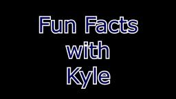 Fun Facts with Kyle