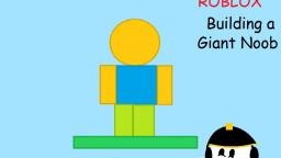 Building a Giant Noob - Roblox 2007 Client