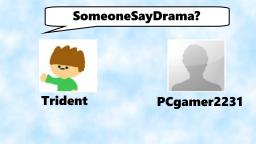 SomeoneSayDrama? - Trident & PCgamer2231 (Fake Suicides/Depression - Insulting The Community)