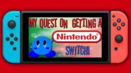 My Quest On Getting A Nintendo Switch And More (On My TheVideoGamer64 Channel)