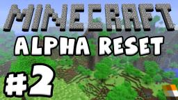 Minecraft: Alpha Reset - Part 2