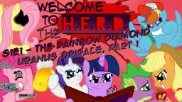 Welcome To The H.E.R.D. - S1E1 - The Rainbow Diamond Uranus Spirale, part 1