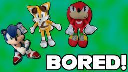 Sonic Plush Insanity! - Bored!