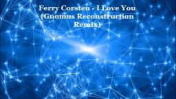 Ferry Corsten - I Love You (Gnomus Reconstruction Remix)