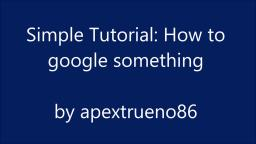 Simple Tutorial: How to google something