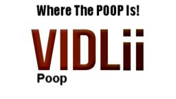 Because VIDLII is Where The POOP Is