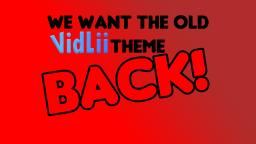 WE WANT THE OLD VIDLII THEME BACK!