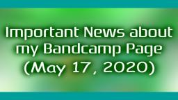 Important News about my Bandcamp Page (May 17, 2020)