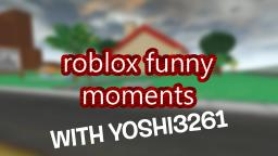 ROBLOX Funny Moments! (feat. Yoshi3261)