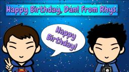 Happy Birthday Dan, From Rhys!