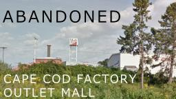 ABANDONED: Cape Cod Factory Outlet Mall