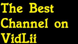 The Best Channel on VidLii