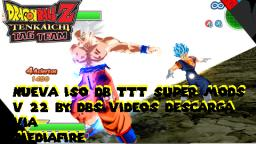 MEGA ISO DB TTT v 22 SUPER MODS CON BROLY NEW MOVIE GOKU UI GOGETA Y KAMBA DOWNLOAD!!!!!