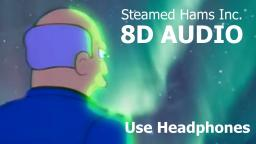 Steamed Hams Inc but its in 8D audio