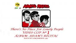 ADAMS RECITAL _ THERES NO PLACE FOR LONELY PEOPLE VIDEO CLIP Nª 1