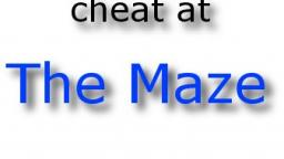 how to cheat at the maze game!!!!
