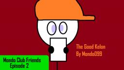 Mondo Club Friends - Episode 2 - The Good Kelon
