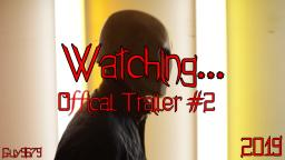 Watching... -(Trailer #2)