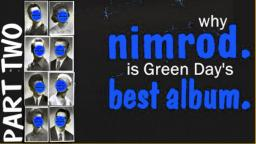 Why Nimrod Might Be Green Days Best Album [part 2 of 2]