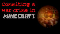 Commiting a warcrime in Minecraft | Dreemkast