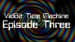 VidBit Time Machine -  Episode 3