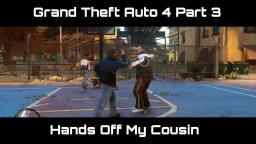 HANDS OFF MY COUSIN | Grand Theft Auto 4 Part 3