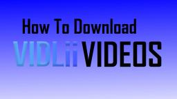 How To Download VidLii Videos (Tutorial)