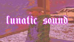 LUNATIC SOUND