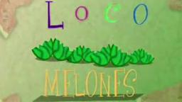 Loco Melones [deleted opening]