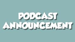PODCAST ANNOUNCEMENT!