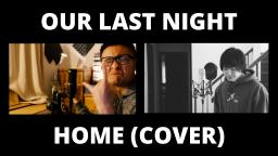 Our Last Night / Home (VOCAL COVER)