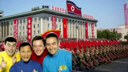 THE WIGGLES GO TO NORTH KOREA