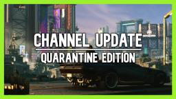 Channel Update: Quarantine Edition